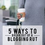 How To Get Out Of A Blogging Rut - The Blog Societies