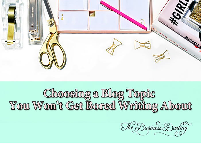 Choosing-a-Blog-Topic-You-Wont-Get-Bored-Writing-About
