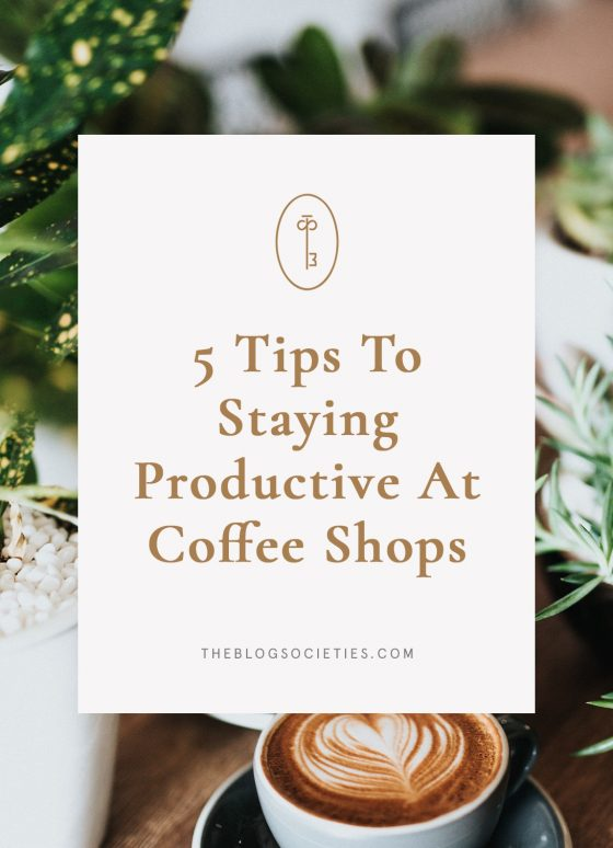 5 Tips To Staying Productive At Coffee Shops