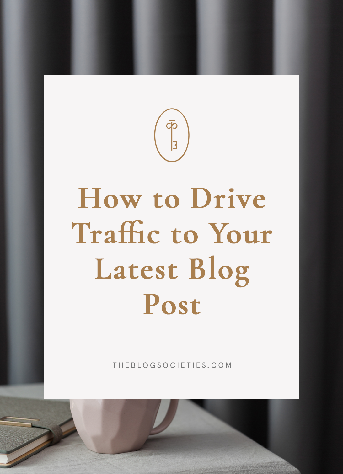 How to Drive Traffic to Your Latest Blog Post | The Blog Societies