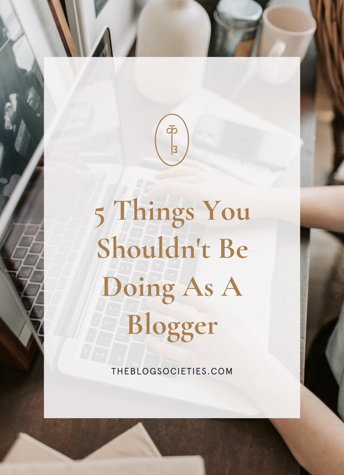 5 Things You Shouldn't Be Doing As A Blogger